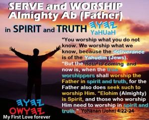 Worship Abba YHWH In Spirit & Truth